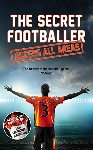 The Secret Footballer – Access All Areas