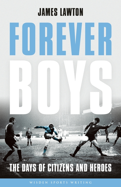 Forever Boys: the legendary Manchester City side of the late 1960s